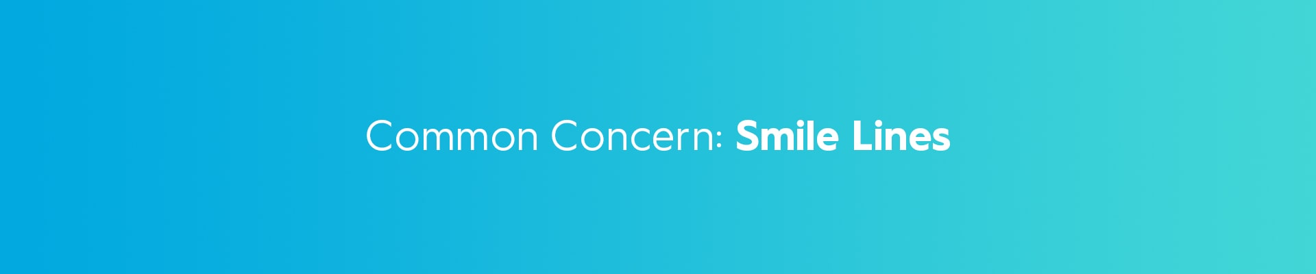 Common-Concerns Smile Lines