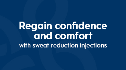 Excessive Sweating, regain your confidence and comfort