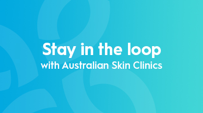 Stay in the loop with Australian Skin Clinics